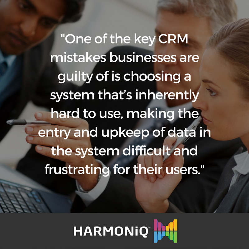 CRM Mistakes #1 Choosing a CRM that is inherently hard or frustrating to use